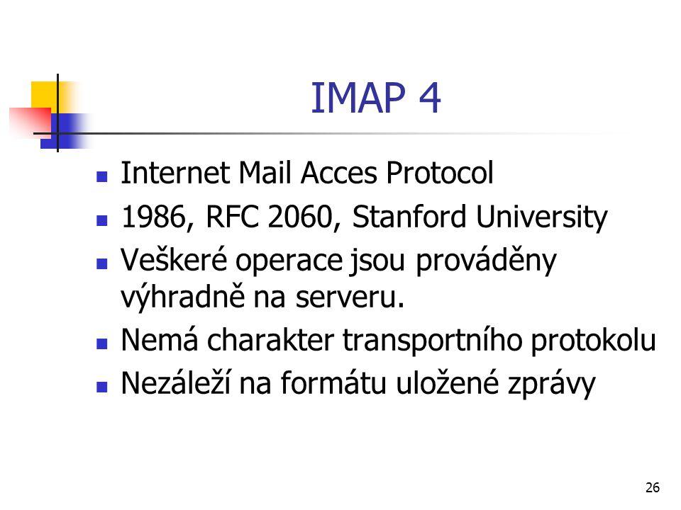 26 IMAP 4 Internet Mail Acces Protocol 1986, RFC 2060, Stanford University Veškeré operace jsou prováděny výhradně na serveru. Nemá charakter transpor