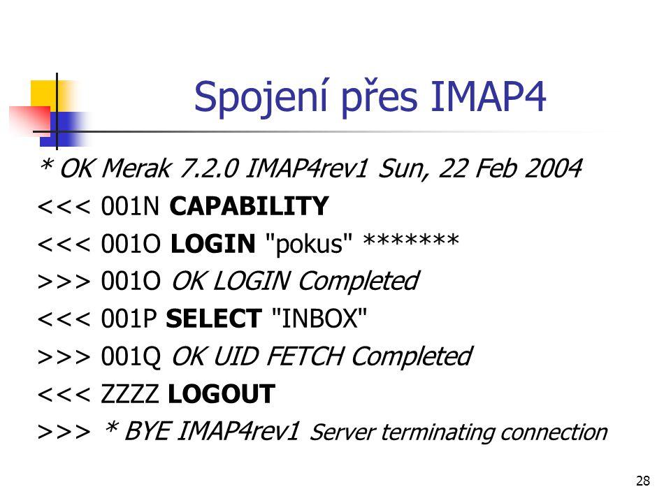 28 Spojení přes IMAP4 * OK Merak 7.2.0 IMAP4rev1 Sun, 22 Feb 2004 <<< 001N CAPABILITY <<< 001O LOGIN