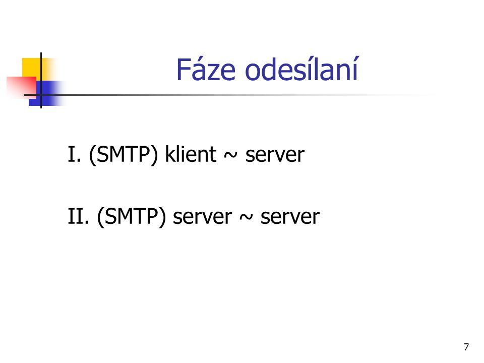 7 Fáze odesílaní I. (SMTP) klient ~ server II. (SMTP) server ~ server