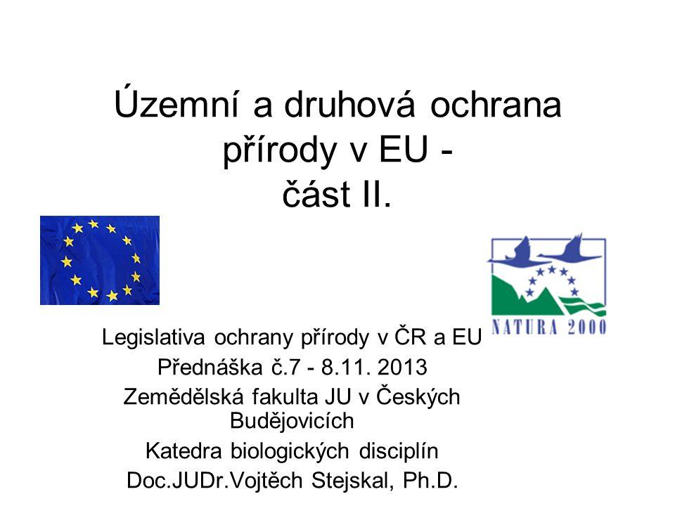 Územní a druhová ochrana přírody v EU - část II. Legislativa ochrany přírody v ČR a EU Přednáška č.7 - 8.11. 2013 Zemědělská fakulta JU v Českých Budě
