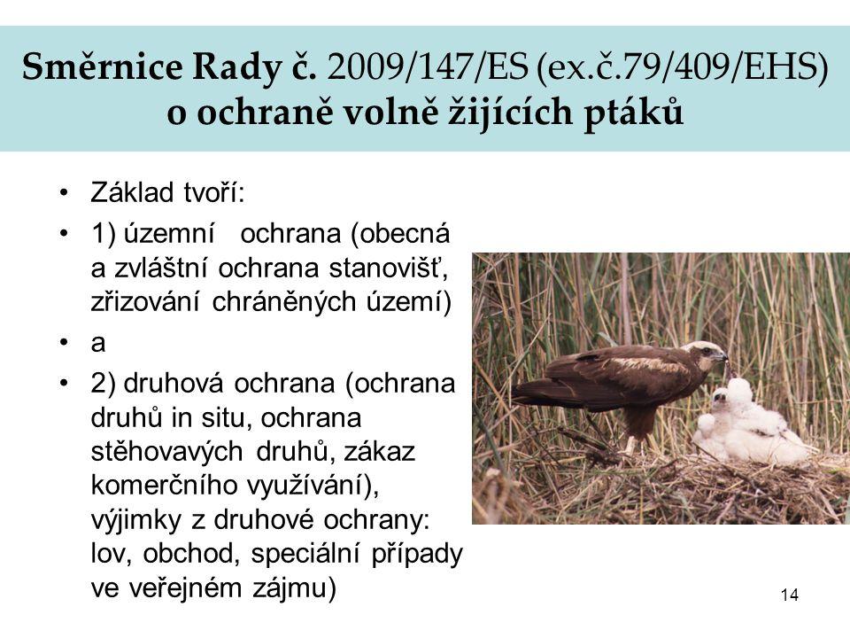 14 Směrnice Rady č. 2009/147/ES (ex.č.79/409/EHS) o ochraně volně žijících ptáků Základ tvoří: 1) územní ochrana (obecná a zvláštní ochrana stanovišť,