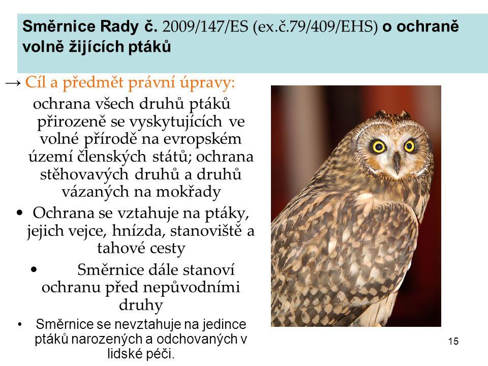 15 → Cíl a předmět právní úpravy: ochrana všech druhů ptáků přirozeně se vyskytujících ve volné přírodě na evropském území členských států; ochrana st