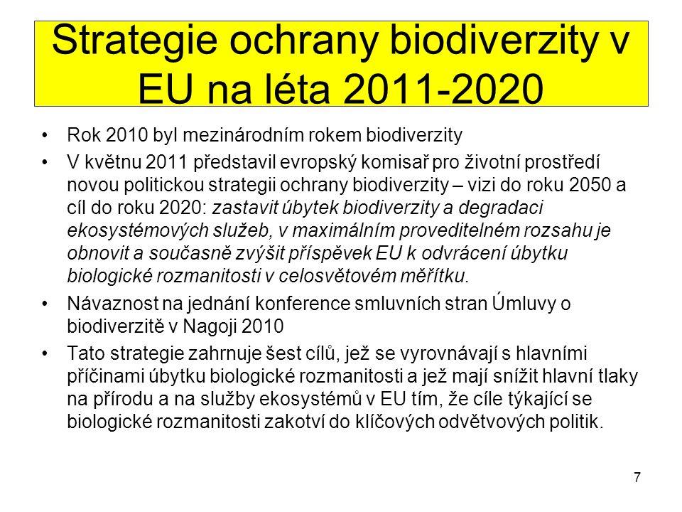 Opatření k dosažení cílů strategie 1) plné provádění stávajících právních předpisů na ochranu přírody, zejména vytvoření soustavy přírodních rezervací Natura2000, s cílem zajistit výrazná zlepšení stavu ochrany přirozených stanovišť a druhů; 2) zlepšování a obnovování ekosystémů a služeb ekosystémů; 3) zajištění udržitelnosti zemědělství a hospodaření v lesích; 4) zabezpečení udržitelnosti využívání a ochrana populací ryb v EU; 5) kontrola invazivních nepůvodních druhů; 6) zvýšení příspěvku EU ke sjednoceným globálním opatřením zaměřeným na odvrácení úbytku biologické rozmanitosti.