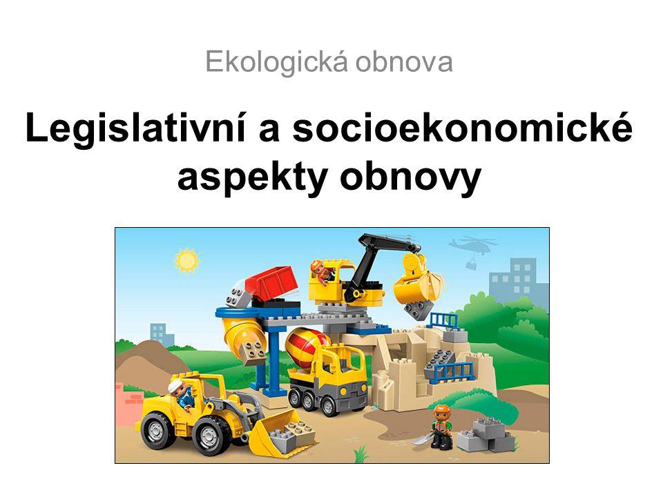 Legislativní a socioekonomické aspekty obnovy Ekologická obnova