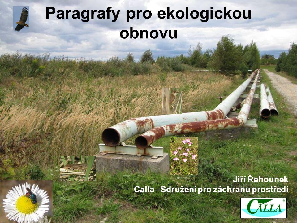 Paragrafy pro ekologickou obnovu Jiří Řehounek Calla –Sdružení pro záchranu prostředí