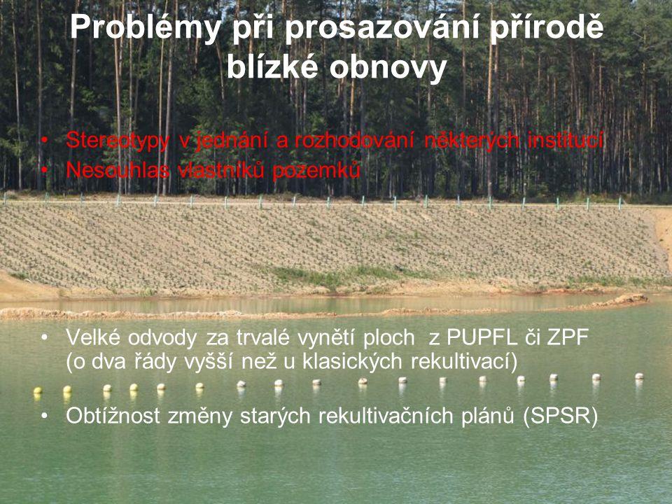 Problémy při prosazování přírodě blízké obnovy Stereotypy v jednání a rozhodování některých institucí Nesouhlas vlastníků pozemků Velké odvody za trva