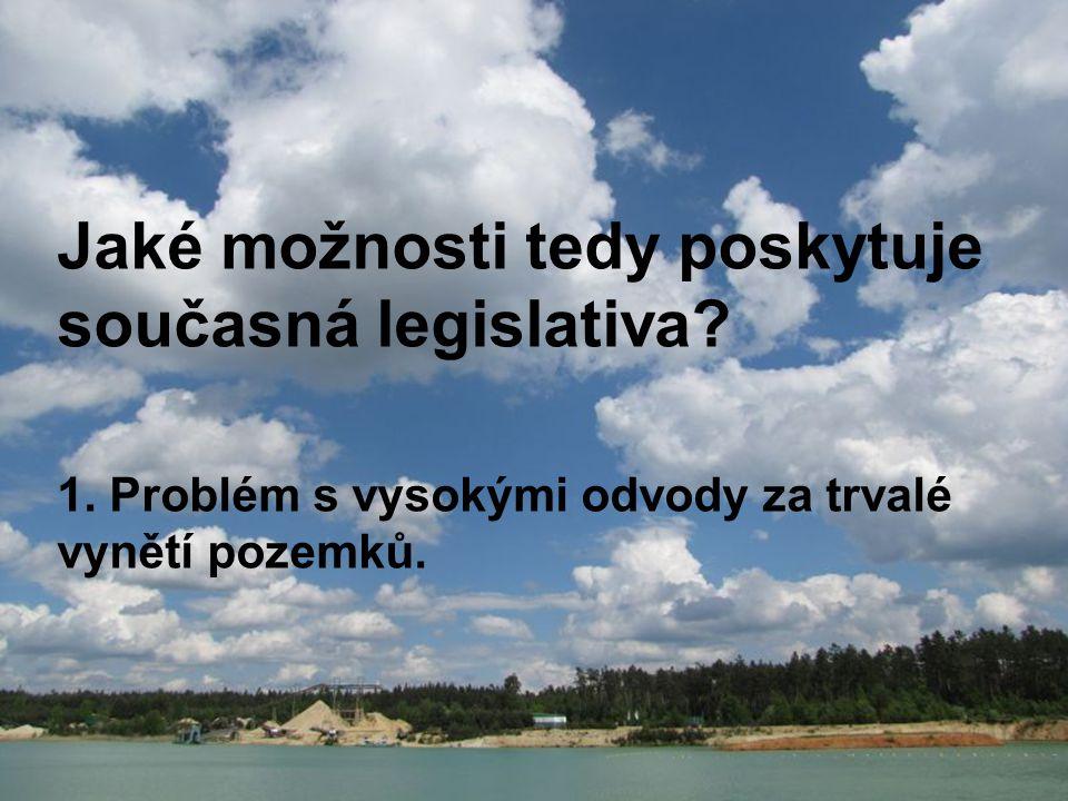 Jaké možnosti tedy poskytuje současná legislativa? 1. Problém s vysokými odvody za trvalé vynětí pozemků.