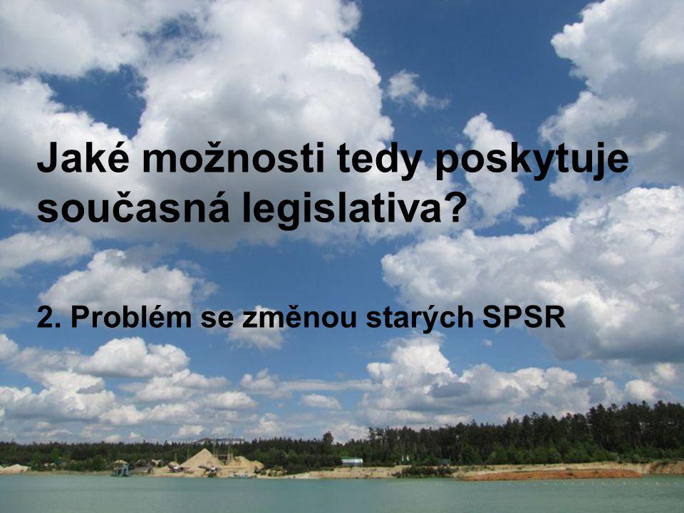 Jaké možnosti tedy poskytuje současná legislativa? 2. Problém se změnou starých SPSR