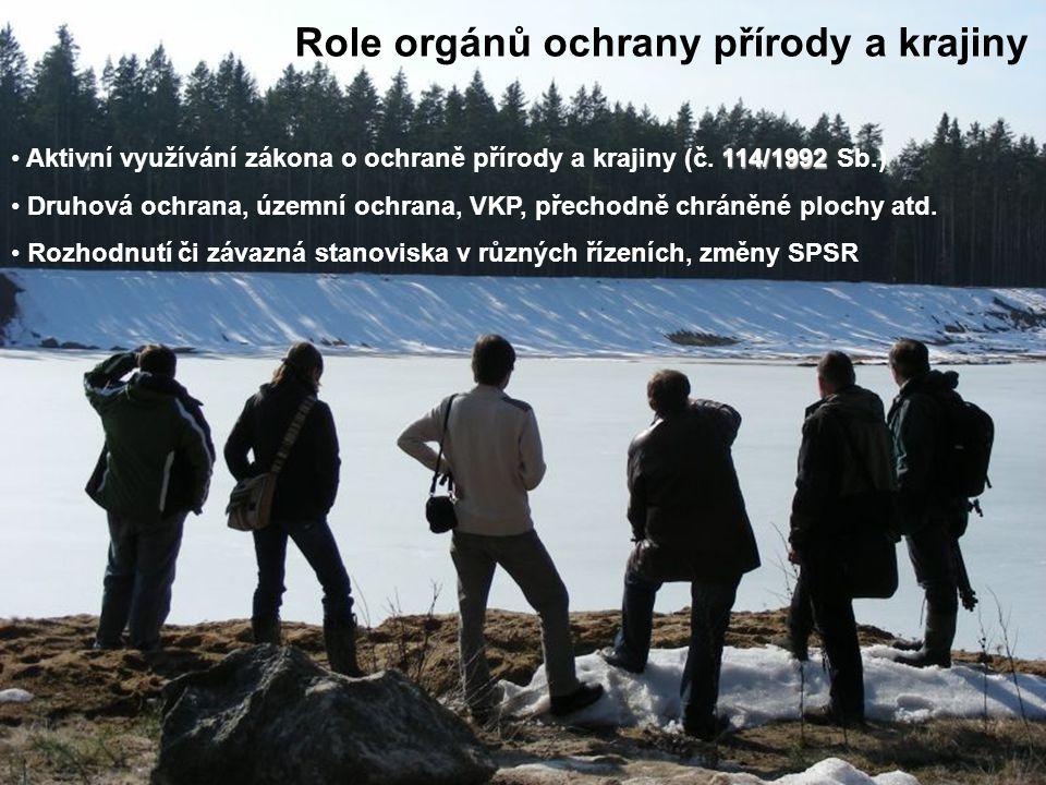 Role orgánů ochrany přírody a krajiny 114/1992 Aktivní využívání zákona o ochraně přírody a krajiny (č. 114/1992 Sb.) Druhová ochrana, územní ochrana,