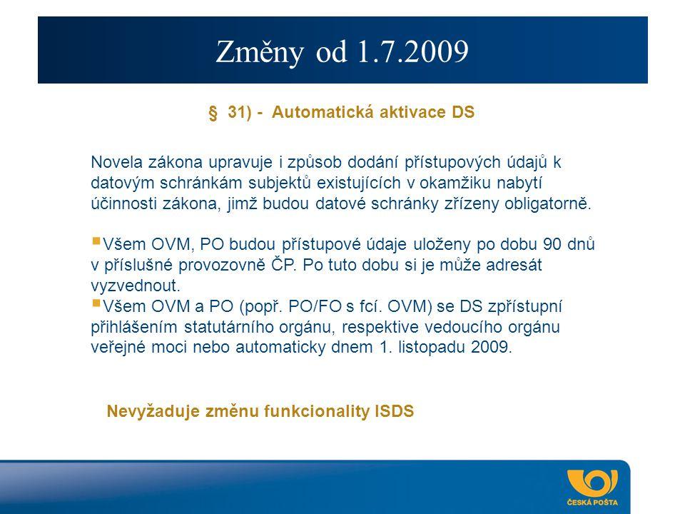 Změny od 1.7.2009 § 31) - Automatická aktivace DS Novela zákona upravuje i způsob dodání přístupových údajů k datovým schránkám subjektů existujících v okamžiku nabytí účinnosti zákona, jimž budou datové schránky zřízeny obligatorně.