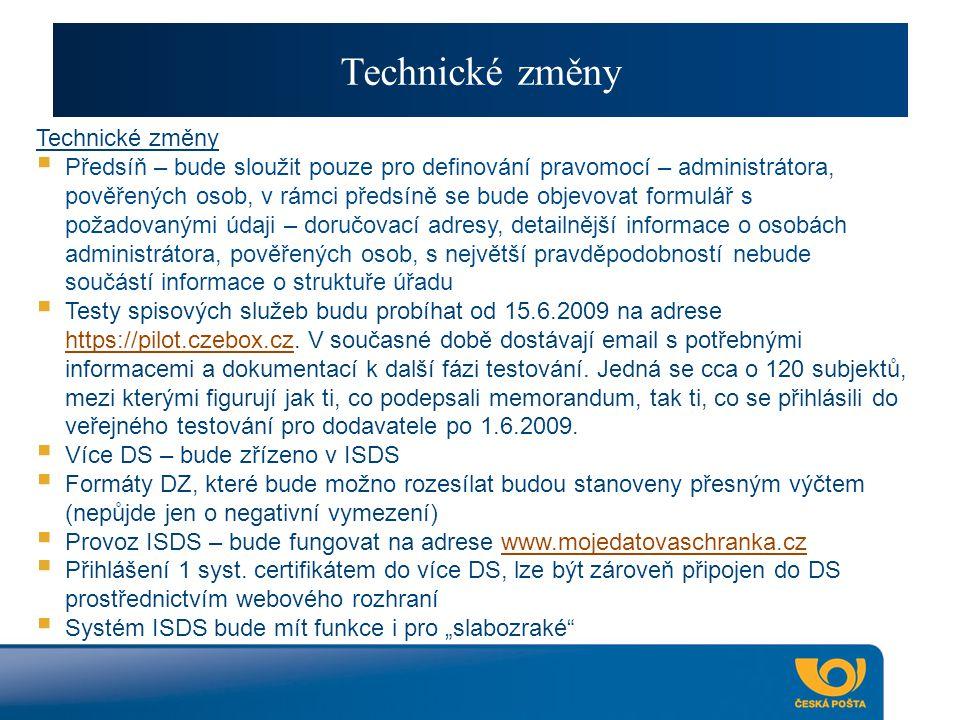 Technické změny  Předsíň – bude sloužit pouze pro definování pravomocí – administrátora, pověřených osob, v rámci předsíně se bude objevovat formulář s požadovanými údaji – doručovací adresy, detailnější informace o osobách administrátora, pověřených osob, s největší pravděpodobností nebude součástí informace o struktuře úřadu  Testy spisových služeb budu probíhat od 15.6.2009 na adrese https://pilot.czebox.cz.