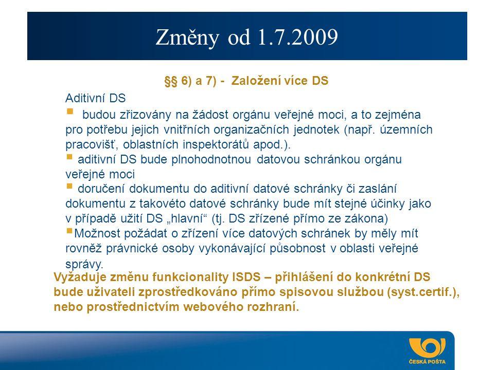 Změny od 1.7.2009 §§ 6) a 7) - Založení více DS Aditivní DS  budou zřizovány na žádost orgánu veřejné moci, a to zejména pro potřebu jejich vnitřních organizačních jednotek (např.