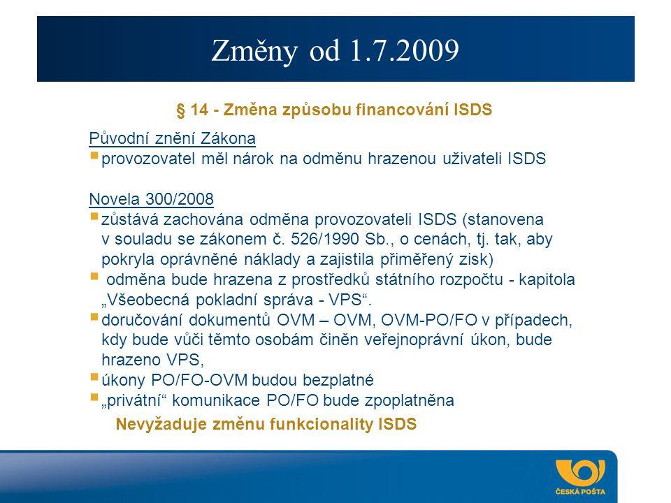 Změny od 1.7.2009 § 14 - Změna způsobu financování ISDS Původní znění Zákona  provozovatel měl nárok na odměnu hrazenou uživateli ISDS Novela 300/2008  zůstává zachována odměna provozovateli ISDS (stanovena v souladu se zákonem č.