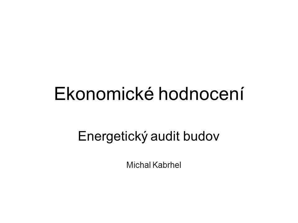 Ekonomické hodnocení Energetický audit budov Michal Kabrhel
