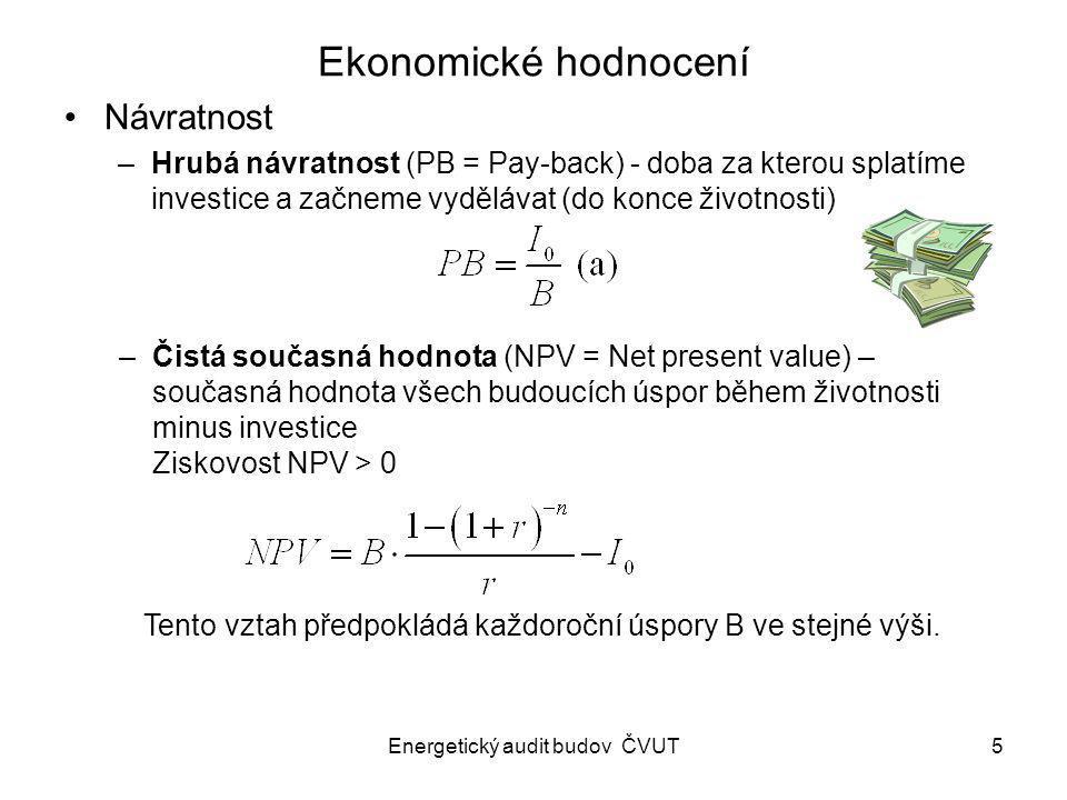Energetický audit budov ČVUT5 Ekonomické hodnocení Návratnost –Hrubá návratnost (PB = Pay-back) - doba za kterou splatíme investice a začneme vyděláva
