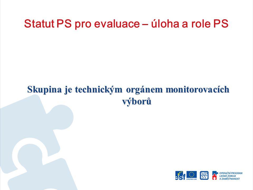 Statut PS pro evaluace – úloha a role PS Skupina je technickým orgánem monitorovacích výborů