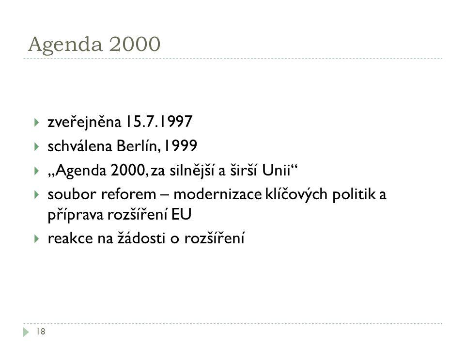 """Agenda 2000 18  zveřejněna 15.7.1997  schválena Berlín, 1999  """"Agenda 2000, za silnější a širší Unii""""  soubor reforem – modernizace klíčových poli"""