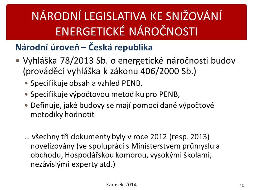 Karásek 2014 NÁRODNÍ LEGISLATIVA KE SNIŽOVÁNÍ ENERGETICKÉ NÁROČNOSTI Národní úroveň – Česká republika Vyhláška 78/2013 Sb. o energetické náročnosti bu
