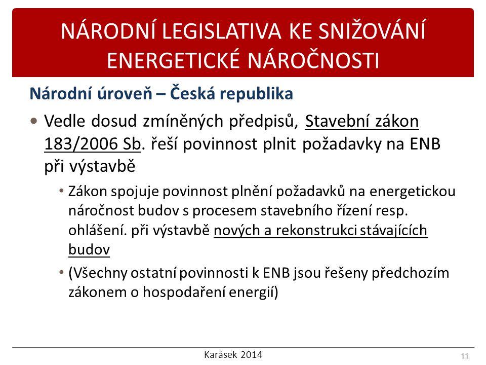 Karásek 2014 NÁRODNÍ LEGISLATIVA KE SNIŽOVÁNÍ ENERGETICKÉ NÁROČNOSTI Národní úroveň – Česká republika Vedle dosud zmíněných předpisů, Stavební zákon 1