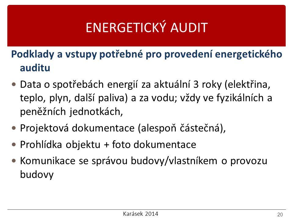 Karásek 2014 ENERGETICKÝ AUDIT Podklady a vstupy potřebné pro provedení energetického auditu Data o spotřebách energií za aktuální 3 roky (elektřina,