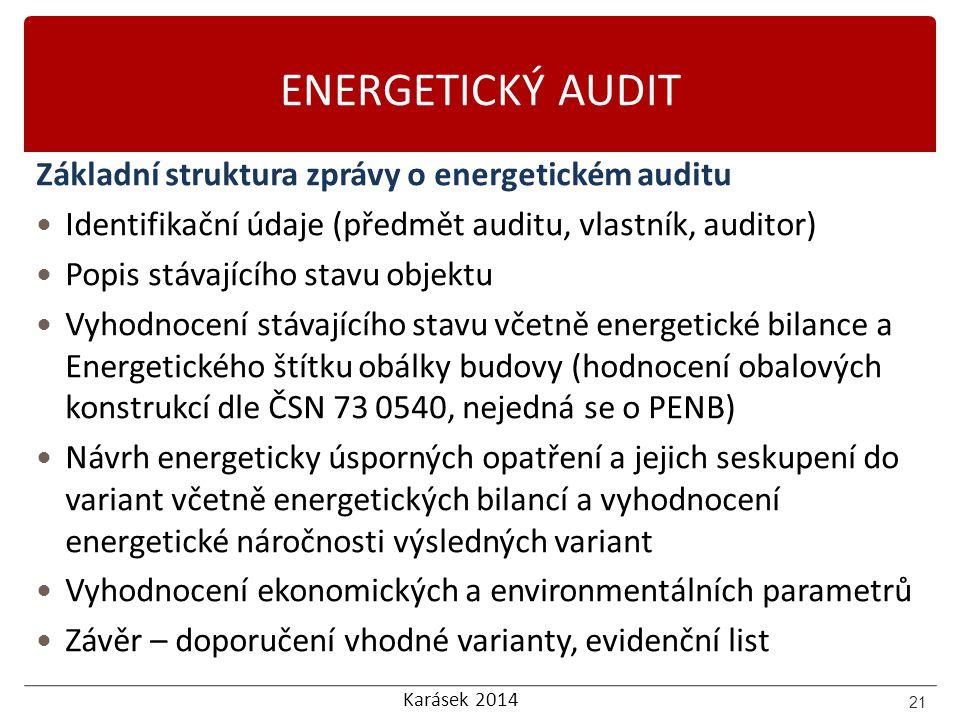 Karásek 2014 ENERGETICKÝ AUDIT Základní struktura zprávy o energetickém auditu Identifikační údaje (předmět auditu, vlastník, auditor) Popis stávající