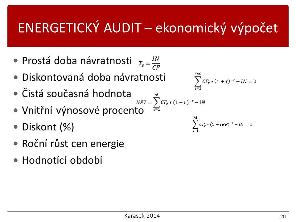 Karásek 2014 ENERGETICKÝ AUDIT – ekonomický výpočet Prostá doba návratnosti Diskontovaná doba návratnosti Čistá současná hodnota Vnitřní výnosové proc