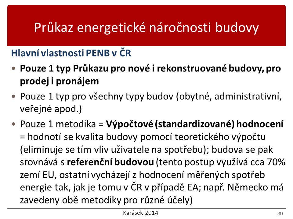 Karásek 2014 Průkaz energetické náročnosti budovy Hlavní vlastnosti PENB v ČR Pouze 1 typ Průkazu pro nové i rekonstruované budovy, pro prodej i proná