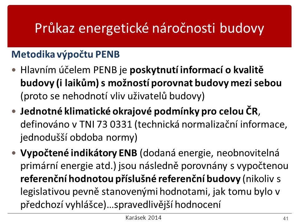 Karásek 2014 Průkaz energetické náročnosti budovy Metodika výpočtu PENB Hlavním účelem PENB je poskytnutí informací o kvalitě budovy (i laikům) s možn