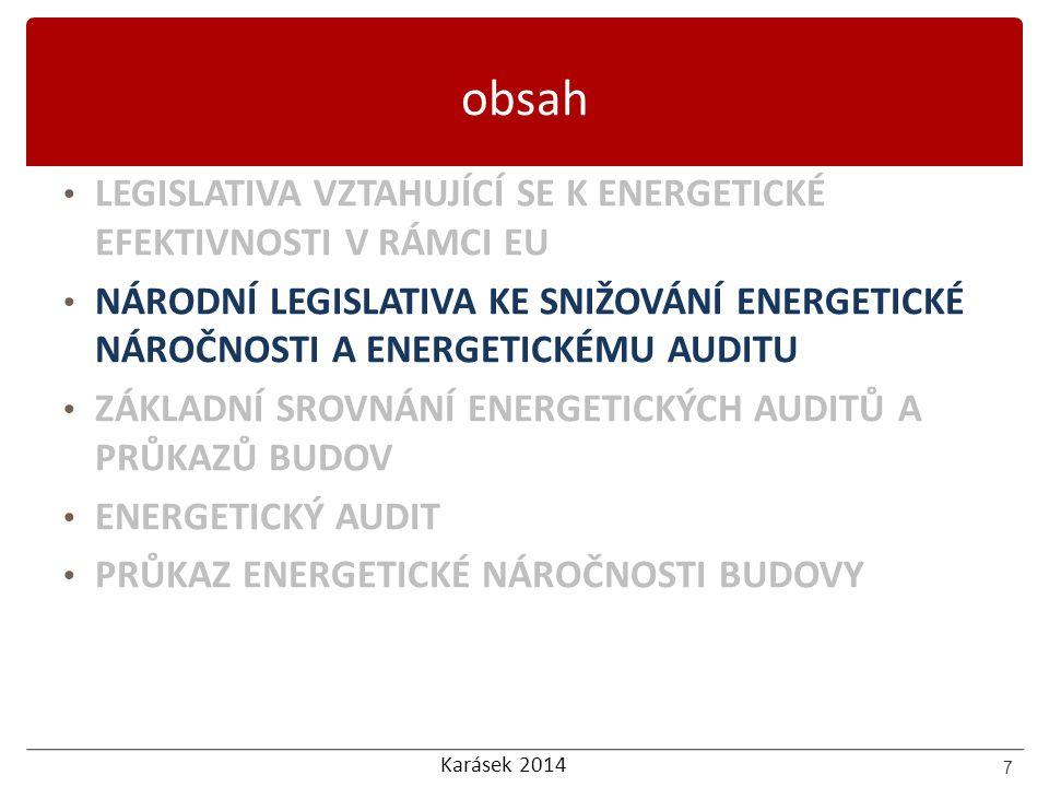 Karásek 2014 obsah LEGISLATIVA VZTAHUJÍCÍ SE K ENERGETICKÉ EFEKTIVNOSTI V RÁMCI EU NÁRODNÍ LEGISLATIVA KE SNIŽOVÁNÍ ENERGETICKÉ NÁROČNOSTI A ENERGETICKÉMU AUDITU ZÁKLADNÍ SROVNÁNÍ ENERGETICKÝCH AUDITŮ A PRŮKAZŮ BUDOV ENERGETICKÝ AUDIT PRŮKAZ ENERGETICKÉ NÁROČNOSTI BUDOVY 18