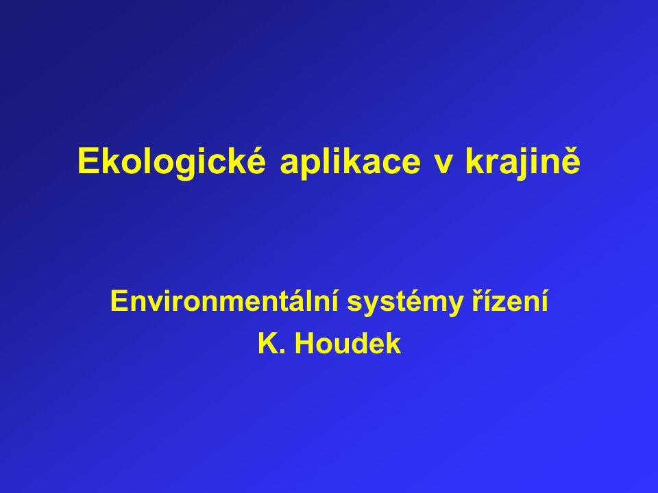 Ekologické aplikace v krajině Environmentální systémy řízení K. Houdek