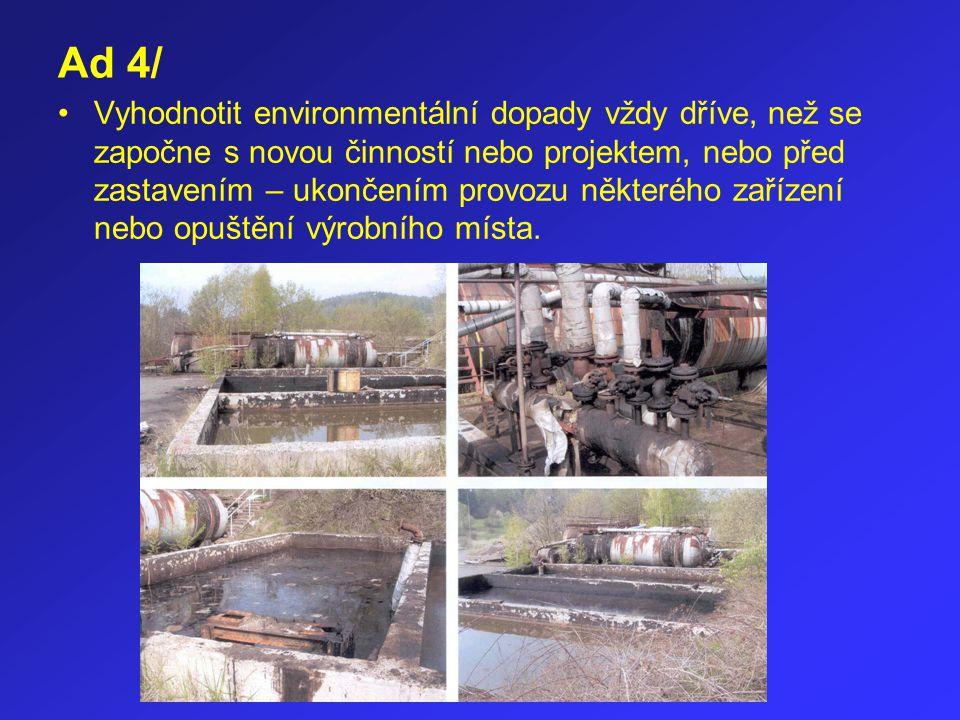 Ad 4/ Vyhodnotit environmentální dopady vždy dříve, než se započne s novou činností nebo projektem, nebo před zastavením – ukončením provozu některého