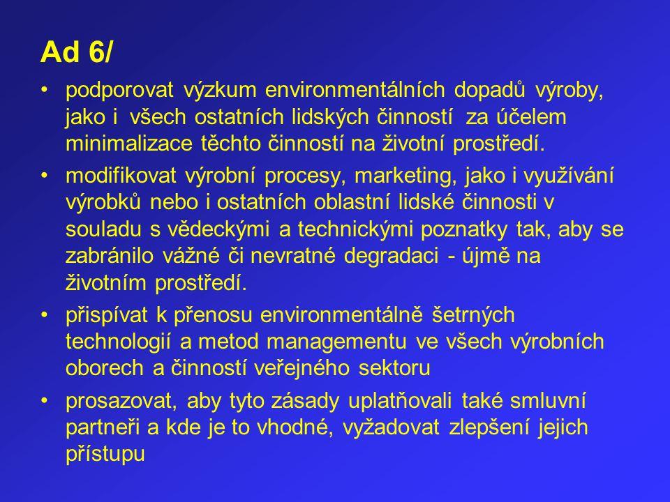 Ad 6/ podporovat výzkum environmentálních dopadů výroby, jako i všech ostatních lidských činností za účelem minimalizace těchto činností na životní pr