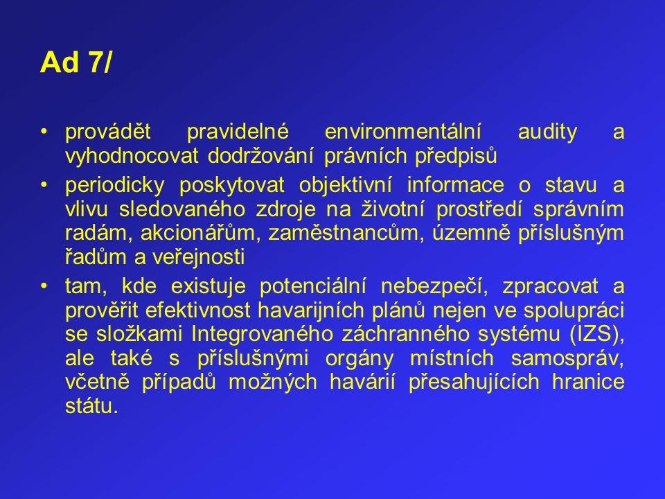 Ad 7/ provádět pravidelné environmentální audity a vyhodnocovat dodržování právních předpisů periodicky poskytovat objektivní informace o stavu a vliv