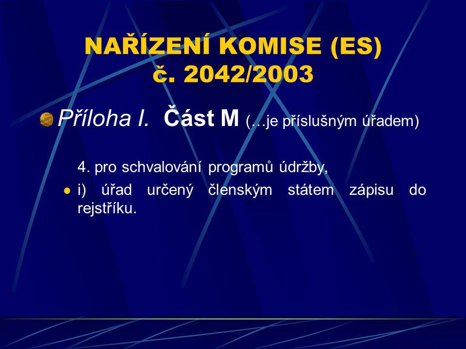 NAŘÍZENÍ KOMISE (ES) č. 2042/2003 Příloha I. Část M (…je příslušným úřadem) 4. pro schvalování programů údržby, i) úřad určený členským státem zápisu