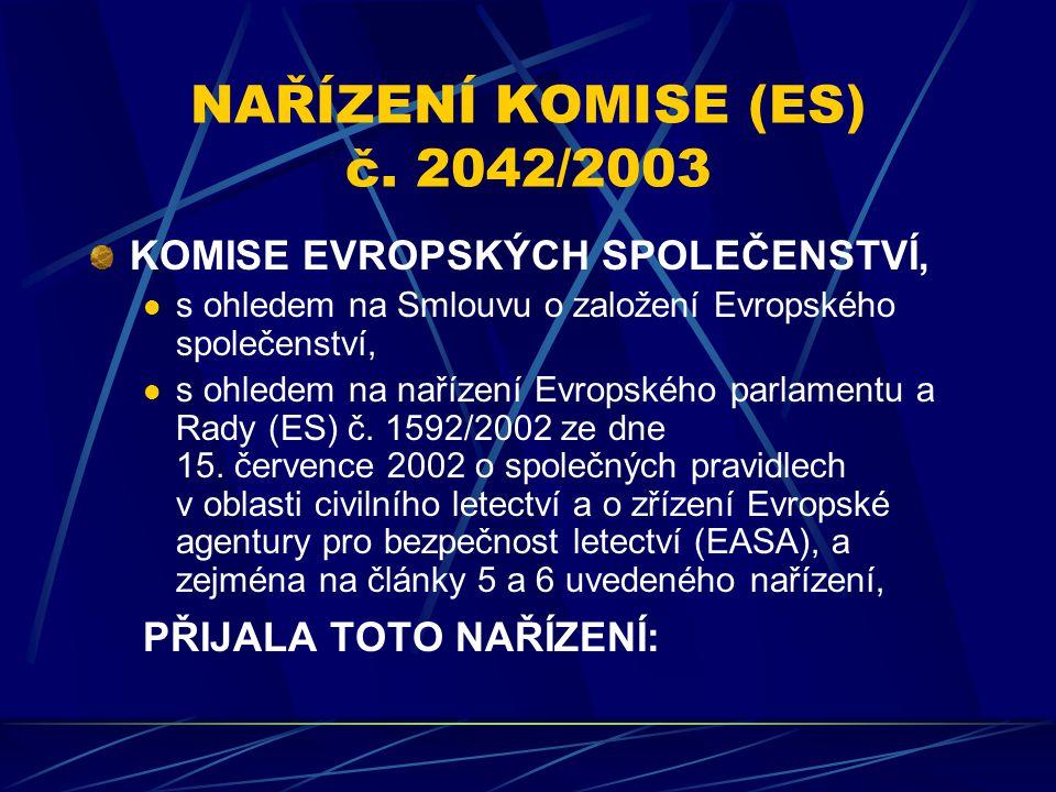 NAŘÍZENÍ KOMISE (ES) č. 2042/2003 KOMISE EVROPSKÝCH SPOLEČENSTVÍ, s ohledem na Smlouvu o založení Evropského společenství, s ohledem na nařízení Evrop