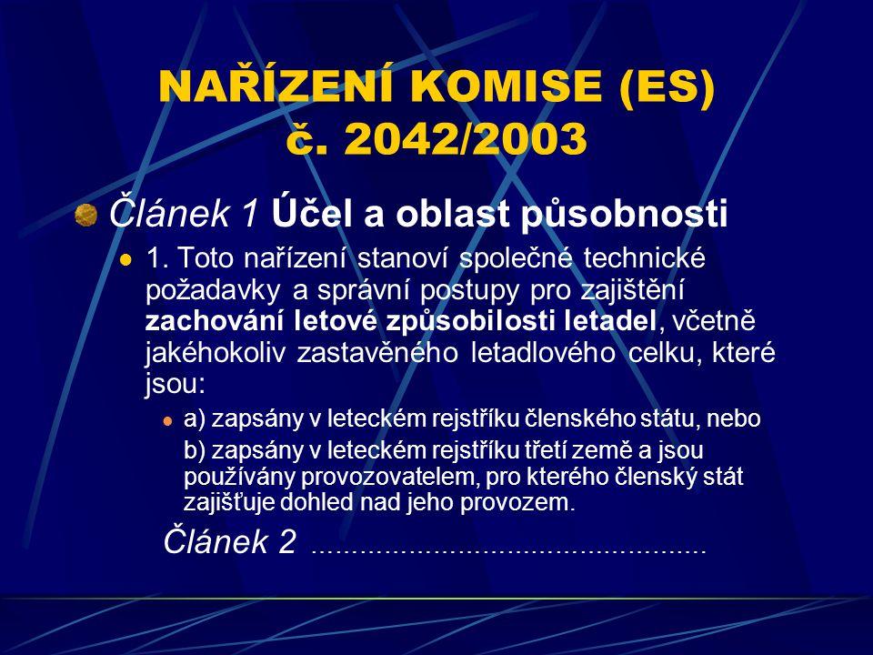 NAŘÍZENÍ KOMISE (ES) č. 2042/2003 Článek 1 Účel a oblast působnosti 1. Toto nařízení stanoví společné technické požadavky a správní postupy pro zajišt