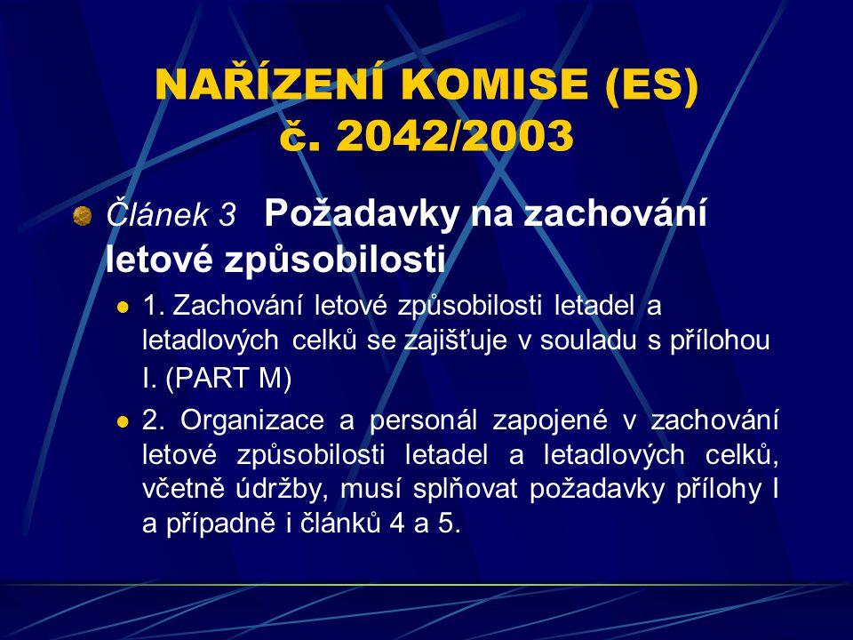 NAŘÍZENÍ KOMISE (ES) č. 2042/2003 Článek 3 Požadavky na zachování letové způsobilosti 1. Zachování letové způsobilosti letadel a letadlových celků se