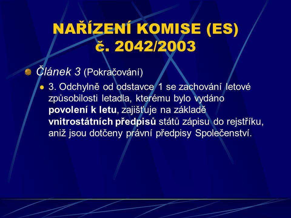 NAŘÍZENÍ KOMISE (ES) č. 2042/2003 Článek 3 (Pokračování) 3. Odchylně od odstavce 1 se zachování letové způsobilosti letadla, kterému bylo vydáno povol