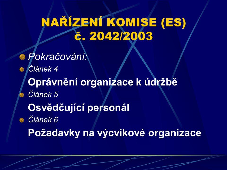 NAŘÍZENÍ KOMISE (ES) č. 2042/2003 Pokračování: Článek 4 Oprávnění organizace k údržbě Článek 5 Osvědčující personál Článek 6 Požadavky na výcvikové or