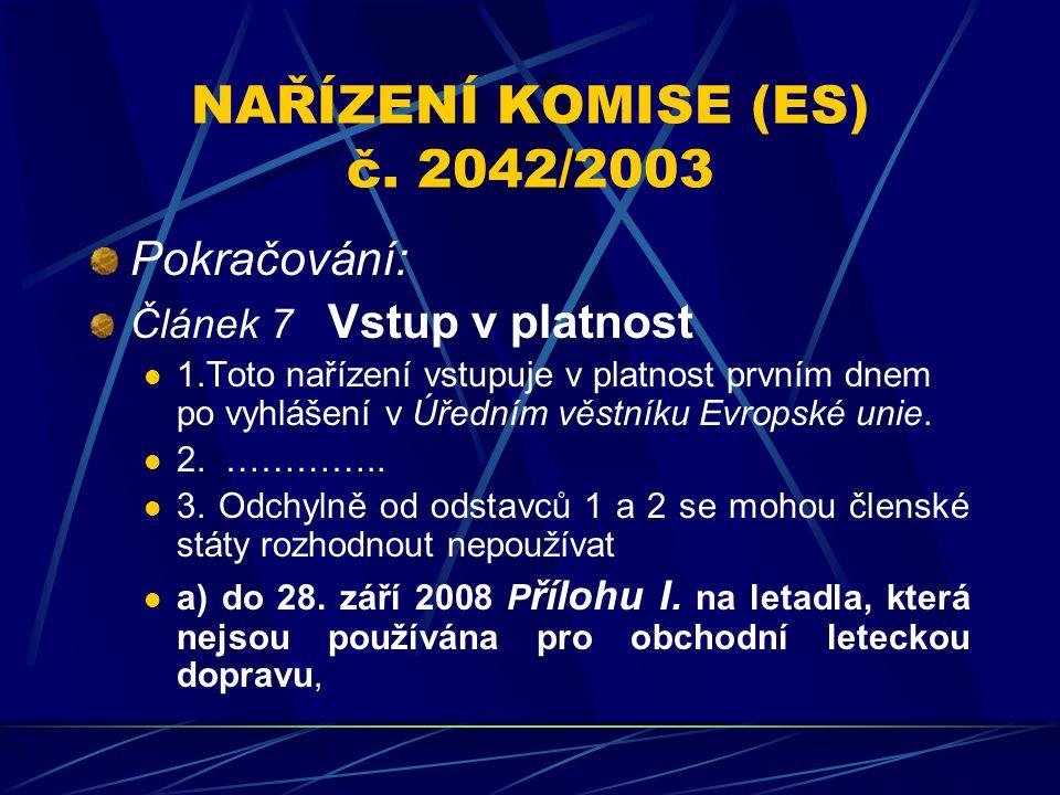 NAŘÍZENÍ KOMISE (ES) č. 2042/2003 Pokračování: Článek 7 Vstup v platnost 1.Toto nařízení vstupuje v platnost prvním dnem po vyhlášení v Úředním věstní