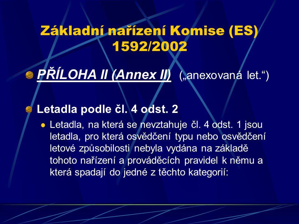 """Základní nařízení Komise (ES) 1592/2002 PŘÍLOHA II (Annex II) (""""anexovaná let."""") Letadla podle čl. 4 odst. 2 Letadla, na která se nevztahuje čl. 4 ods"""