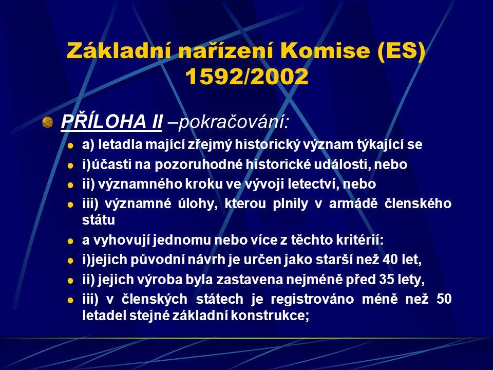 Základní nařízení Komise (ES) 1592/2002 PŘÍLOHA II –pokračování: a) letadla mající zřejmý historický význam týkající se i)účasti na pozoruhodné histor