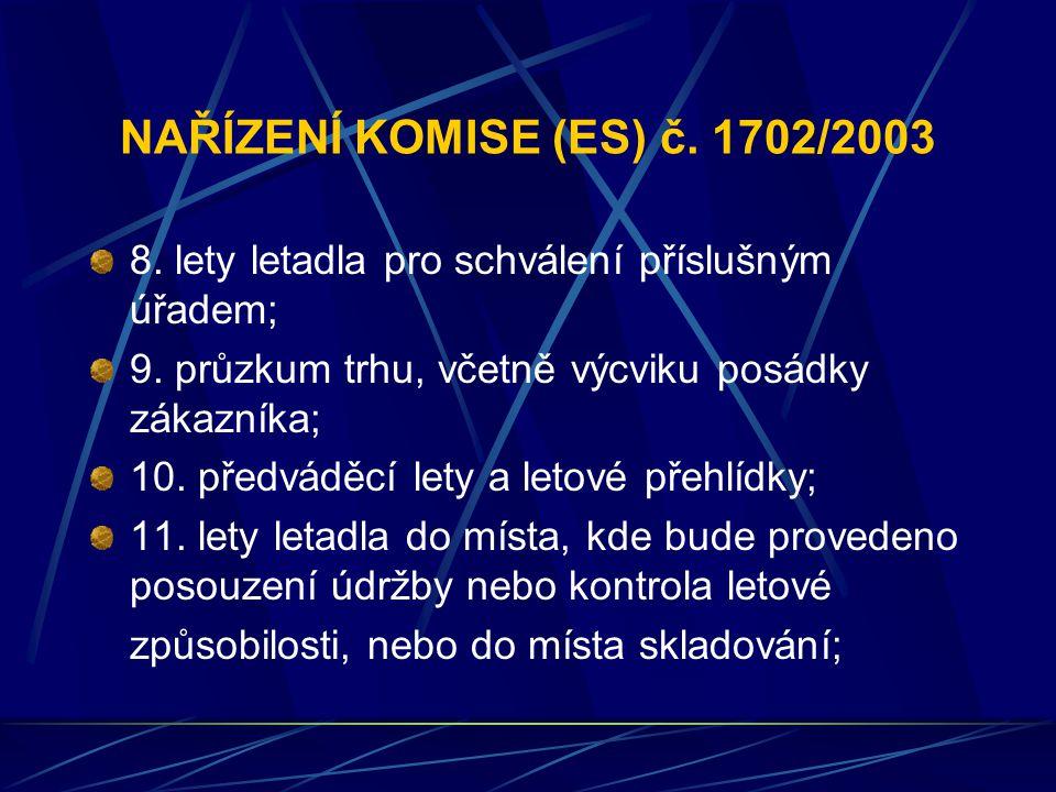 NAŘÍZENÍ KOMISE (ES) č. 1702/2003 8. lety letadla pro schválení příslušným úřadem; 9. průzkum trhu, včetně výcviku posádky zákazníka; 10. předváděcí l