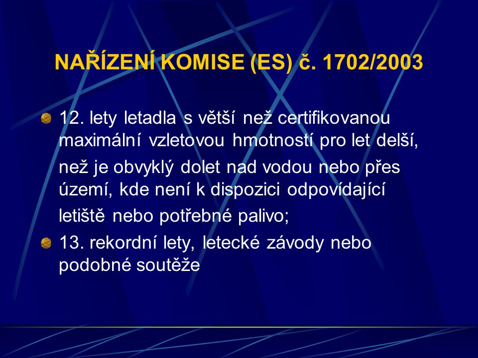 NAŘÍZENÍ KOMISE (ES) č. 1702/2003 12. lety letadla s větší než certifikovanou maximální vzletovou hmotností pro let delší, než je obvyklý dolet nad vo