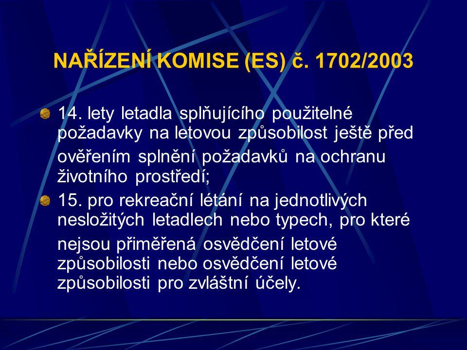 NAŘÍZENÍ KOMISE (ES) č. 1702/2003 14. lety letadla splňujícího použitelné požadavky na letovou způsobilost ještě před ověřením splnění požadavků na oc