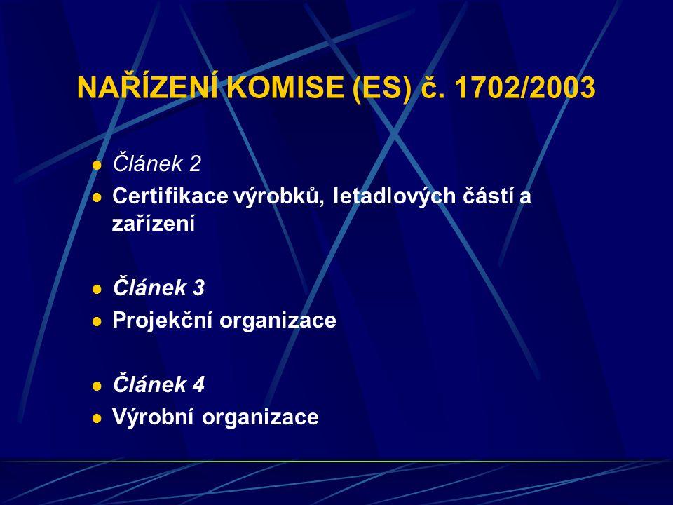 NAŘÍZENÍ KOMISE (ES) č. 1702/2003 Článek 2 Certifikace výrobků, letadlových částí a zařízení Článek 3 Projekční organizace Článek 4 Výrobní organizace