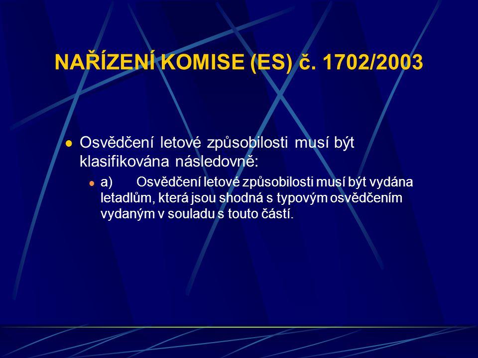 NAŘÍZENÍ KOMISE (ES) č. 1702/2003 Osvědčení letové způsobilosti musí být klasifikována následovně: a)Osvědčení letové způsobilosti musí být vydána let