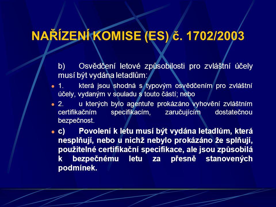 NAŘÍZENÍ KOMISE (ES) č. 1702/2003 b)Osvědčení letové způsobilosti pro zvláštní účely musí být vydána letadlům: 1.která jsou shodná s typovým osvědčení