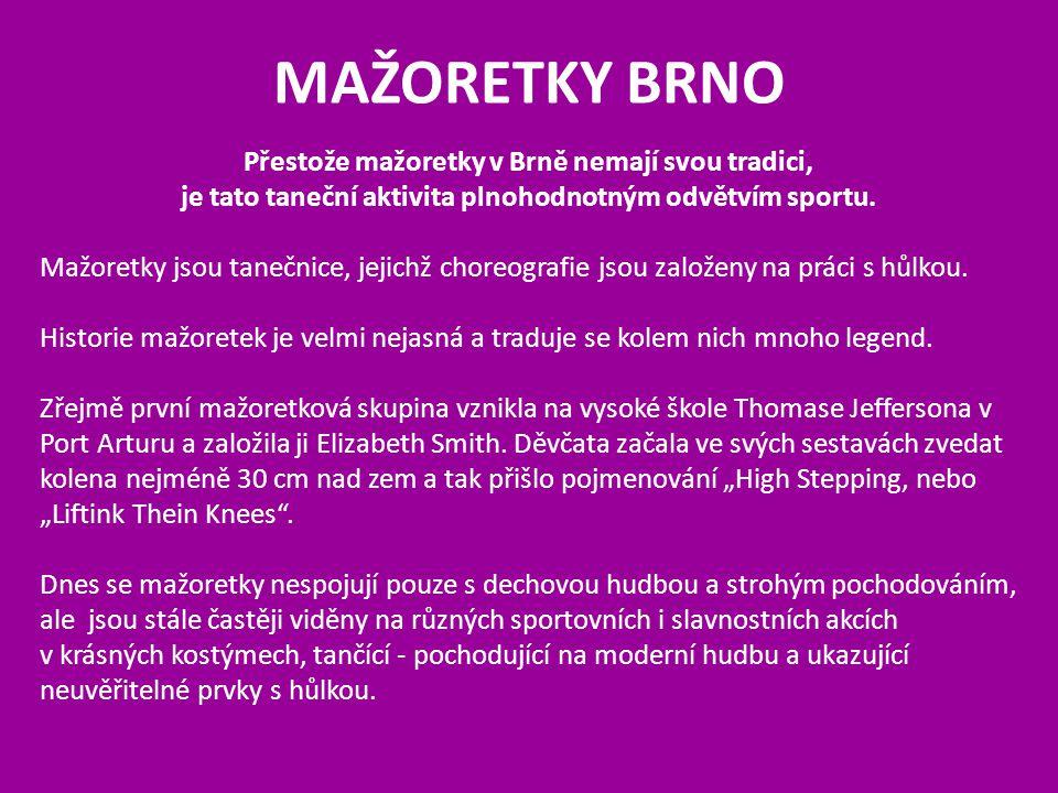 MAŽORETKY BRNO Přestože mažoretky v Brně nemají svou tradici, je tato taneční aktivita plnohodnotným odvětvím sportu. Mažoretky jsou tanečnice, jejich