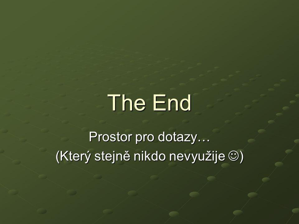 The End Prostor pro dotazy… (Který stejně nikdo nevyužije )
